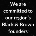We are committed to our region's Black & Brown founders